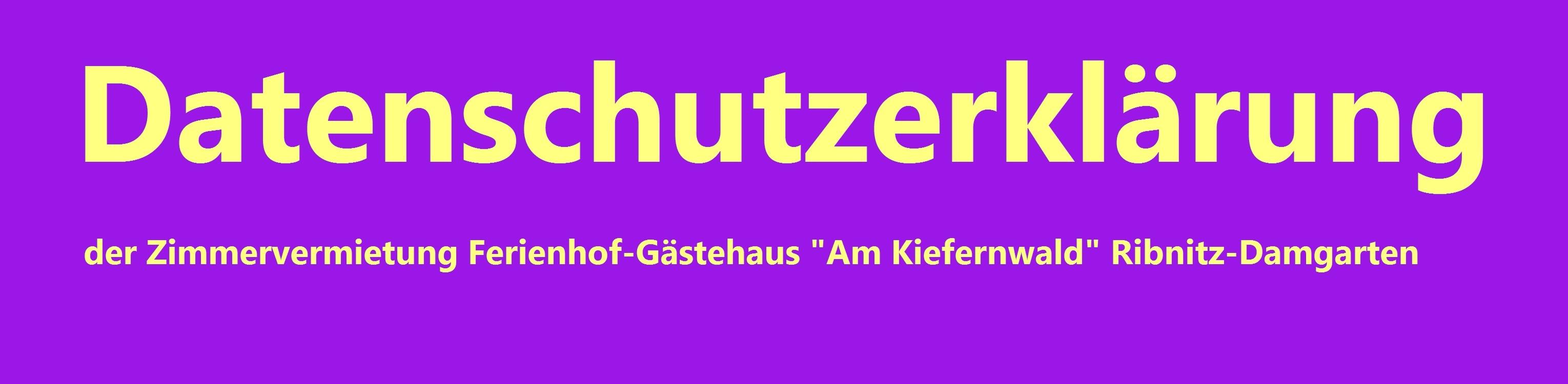 Datenschutzerklärung der Zimmervermietung Ferienhof-Gästehaus 'Am Kiefernwald' Ribnitz-Damgarten - Inhaber Eckart Kreitlow -  auf der Grundlage der EU-Datenschutz-Grundverordnung (DSGVO) und des Bundesdatenschutzgesetzes (BDSG)