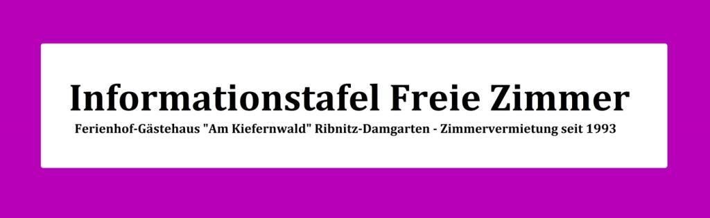 Informationstafel Freie Zimmer Ferienhof-Gästehaus 'Am Kiefernwald' Ribnitz-Damgarten - Zimmervermietung seit 1993, Inhaber: Eckart Kreitlow, Bei den Borger Tannen 6, 18311 Ribnitz-Damgarten, Telefon: 03821/4676, Mobil: 0173/76 136 33, E-Mail: eckartkreitlow@t-online.de, Internet (URL): www.ferienhof-gaestehaus.de