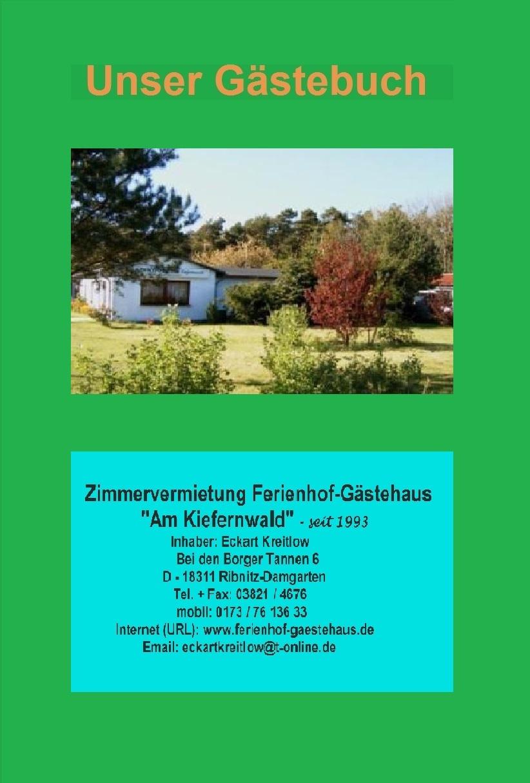 Zimmervermietung Ferienhof-Gästehaus Am Kiefernwald Ribnitz-Damgarten - seit 1993, Inhaber: Eckart Kreitlow - Unser Gästebuch